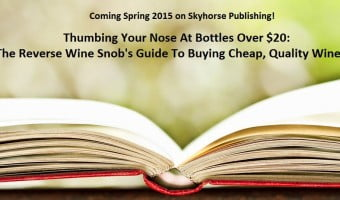 The Reverse Wine Snob's Guide To Cheap Wine, Coming To A Bookstore Near You And Other Exciting News