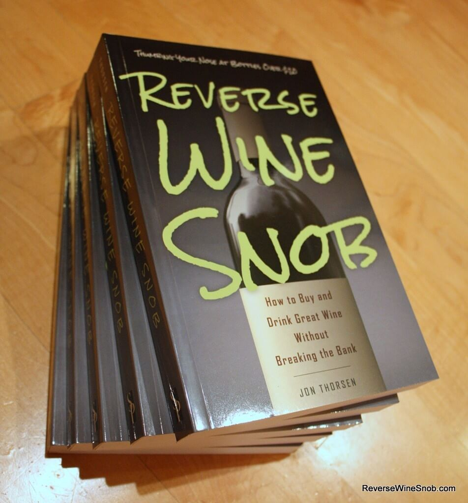 Reverse Wine Snob: How To Buy and Drink Great Wine Without Breaking The Bank