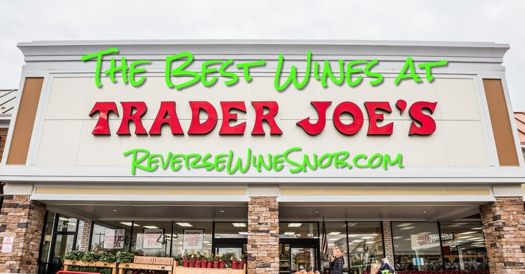 The Best Wines at Trader Joe's - The Reverse Wine Snob Picks