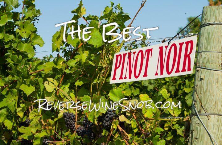 The Best Pinot Noir - The Reverse Wine Snob Picks!