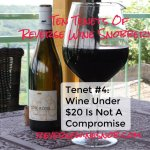 Tenet #4 – Wine Under $20 Is Not A Compromise