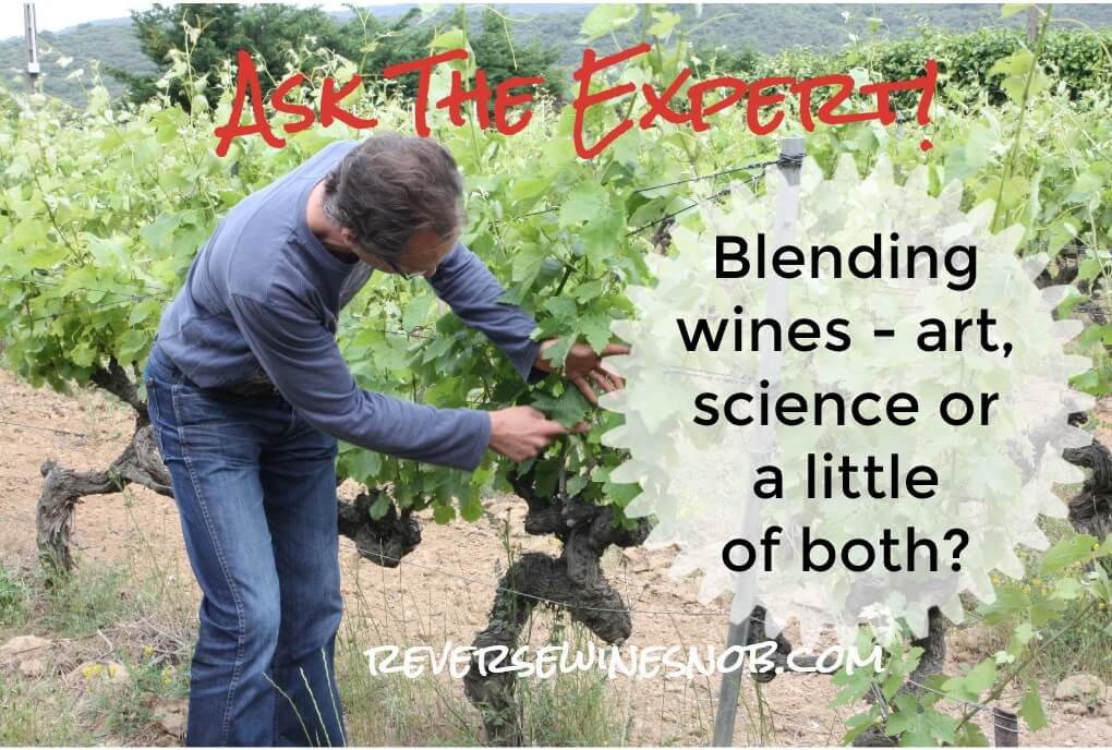 Blending Wines - Is it Art, Science or a Little of Both? Ask The Expert!