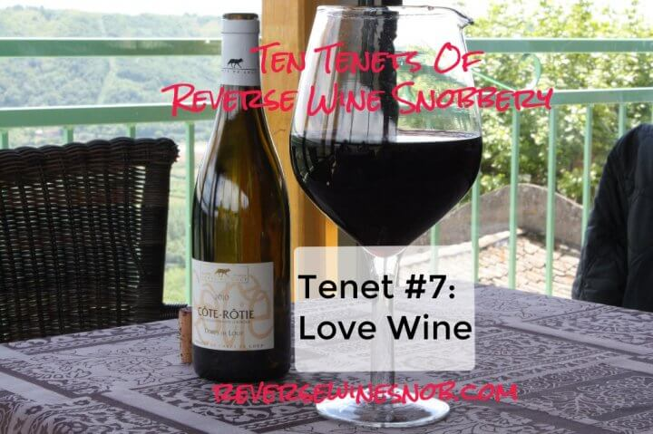 Tenet #7 - Love Wine - Ten Tenets of Reverse Wine Snobbery