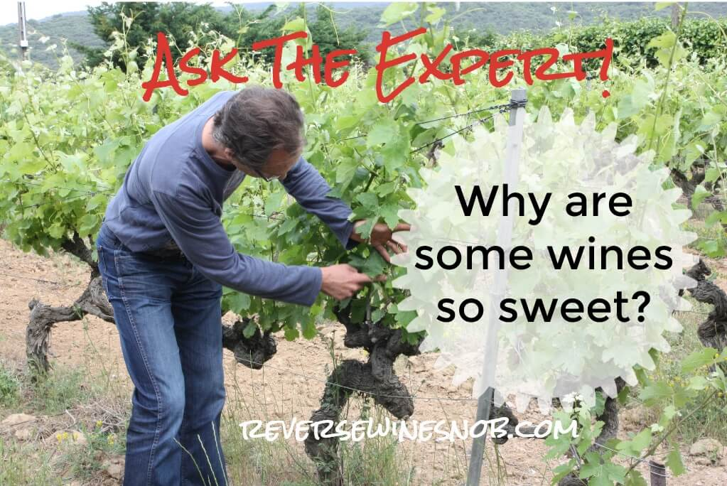 Why Are Some Wines So Sweet? Ask The Expert!