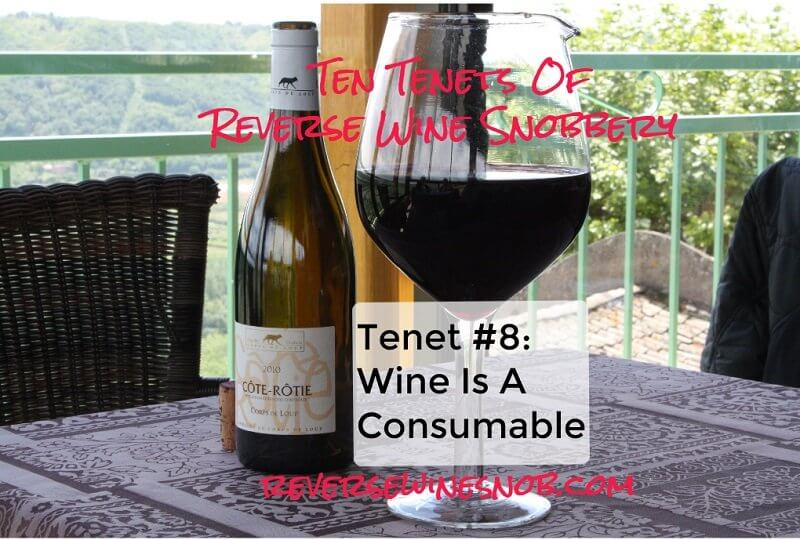 Tenet #8 - Wine Is A Consumable