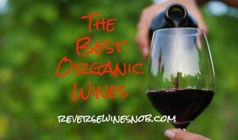 The Best Organic Wines - The Reverse Wine Snob Picks!
