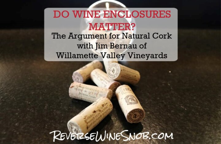 Ask The Expert! Do Wine Enclosures Matter? The Argument for Cork